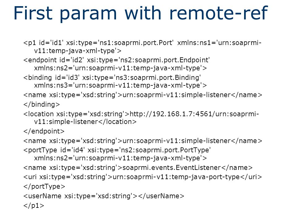 First param with remote-ref urn:soaprmi-v11:simple-listener   v11:simple-listener urn:soaprmi-v11:simple-listener soaprmi.events.EventListener urn:soaprmi-v11:temp-java-port-type