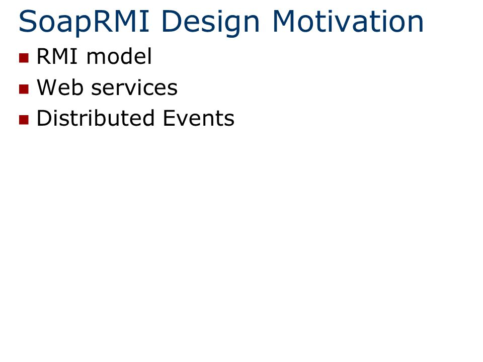 SoapRMI Design Motivation RMI model Web services Distributed Events