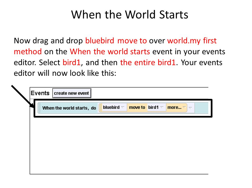 When the World Starts Now drag and drop bluebird move to over world.my first method on the When the world starts event in your events editor.