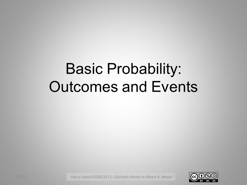 Basic Probability: Outcomes and Events 4/6/121