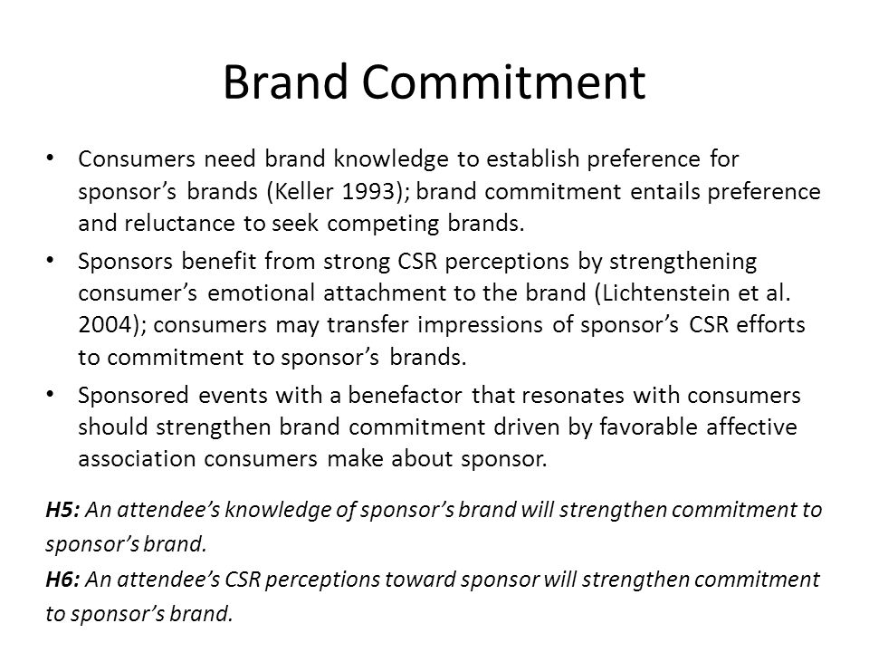 Brand Commitment Consumers need brand knowledge to establish preference for sponsor's brands (Keller 1993); brand commitment entails preference and re