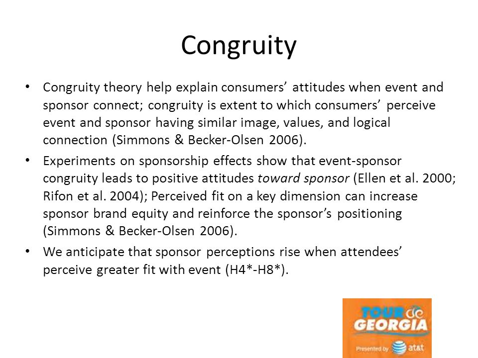 Congruity Congruity theory help explain consumers' attitudes when event and sponsor connect; congruity is extent to which consumers' perceive event an