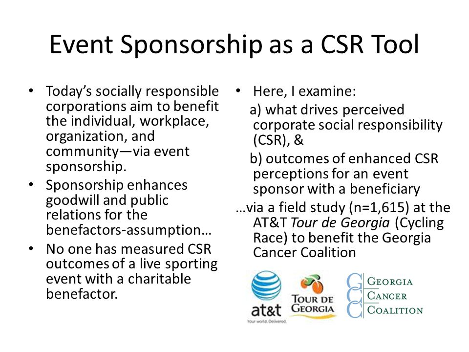 Event Sponsorship as a CSR Tool Today's socially responsible corporations aim to benefit the individual, workplace, organization, and community—via ev