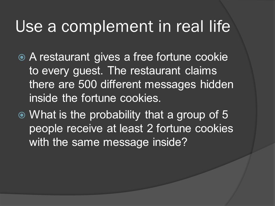 Use a complement in real life  A restaurant gives a free fortune cookie to every guest.