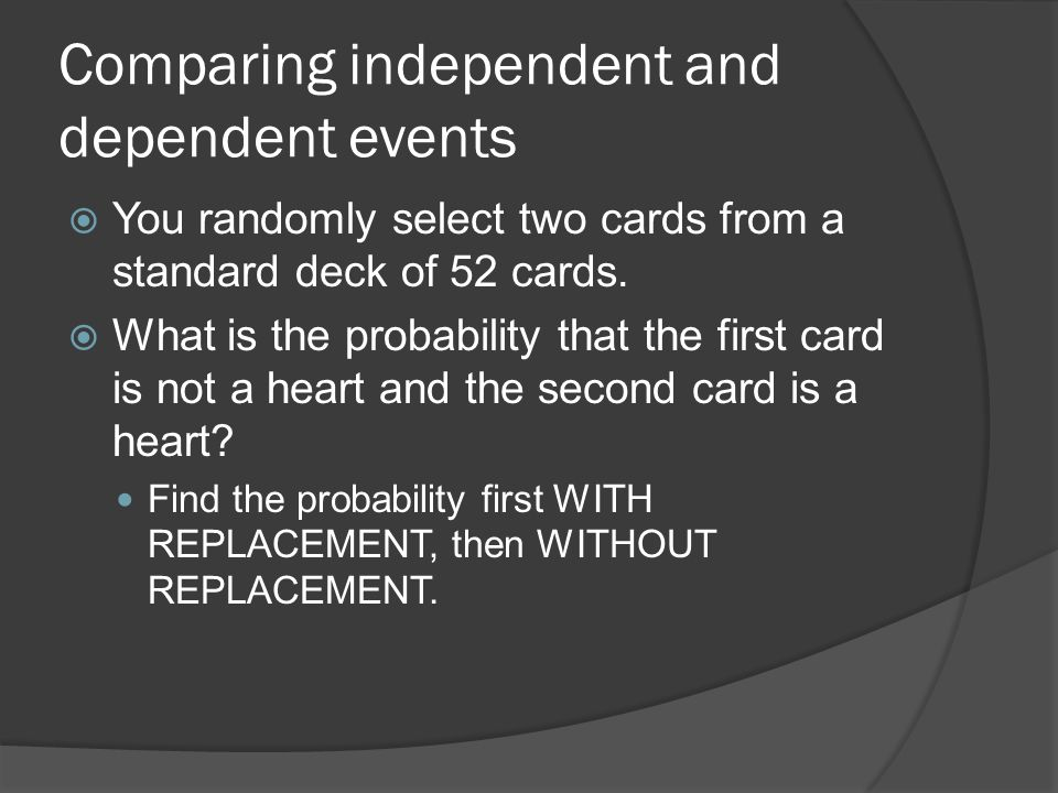Comparing independent and dependent events  You randomly select two cards from a standard deck of 52 cards.