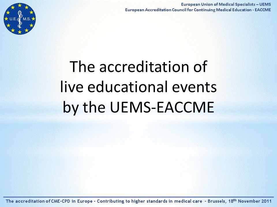UEMS-EACCME certificate -template of certificate with maximum number of credits that can be claimed for the LEE -participants can only claim credits according to their actual attendance -no commercial logo can be added