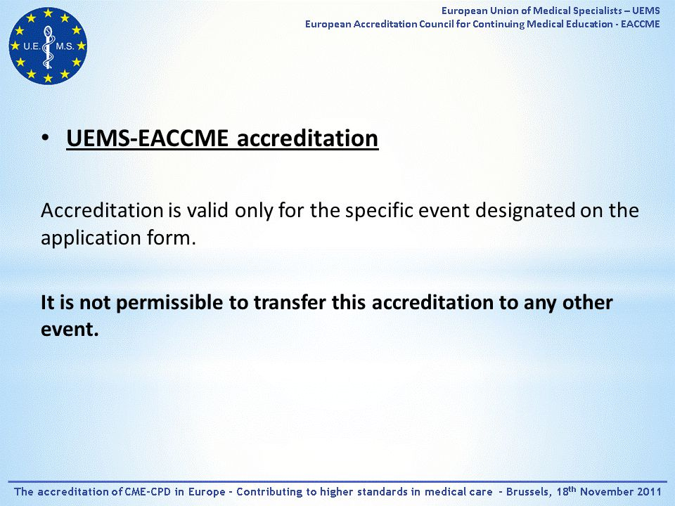 UEMS-EACCME accreditation Accreditation is valid only for the specific event designated on the application form.
