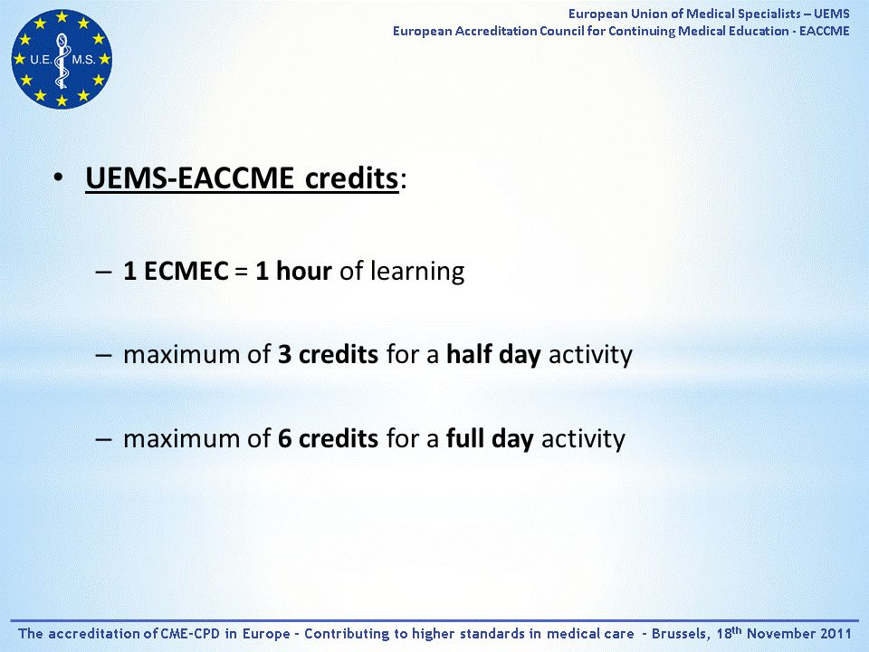 UEMS-EACCME fees (as of January 2012): 0 – 250 participants350 € 251 – 500 650 € 501 – 1000950 € 1001 – 20001250 € 2001 – 50002450 € more than 50004250 €