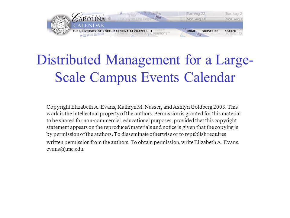 Distributed Management for a Large- Scale Campus Events Calendar Copyright Elizabeth A. Evans, Kathryn M. Nasser, and Ashlyn Goldberg 2003. This work