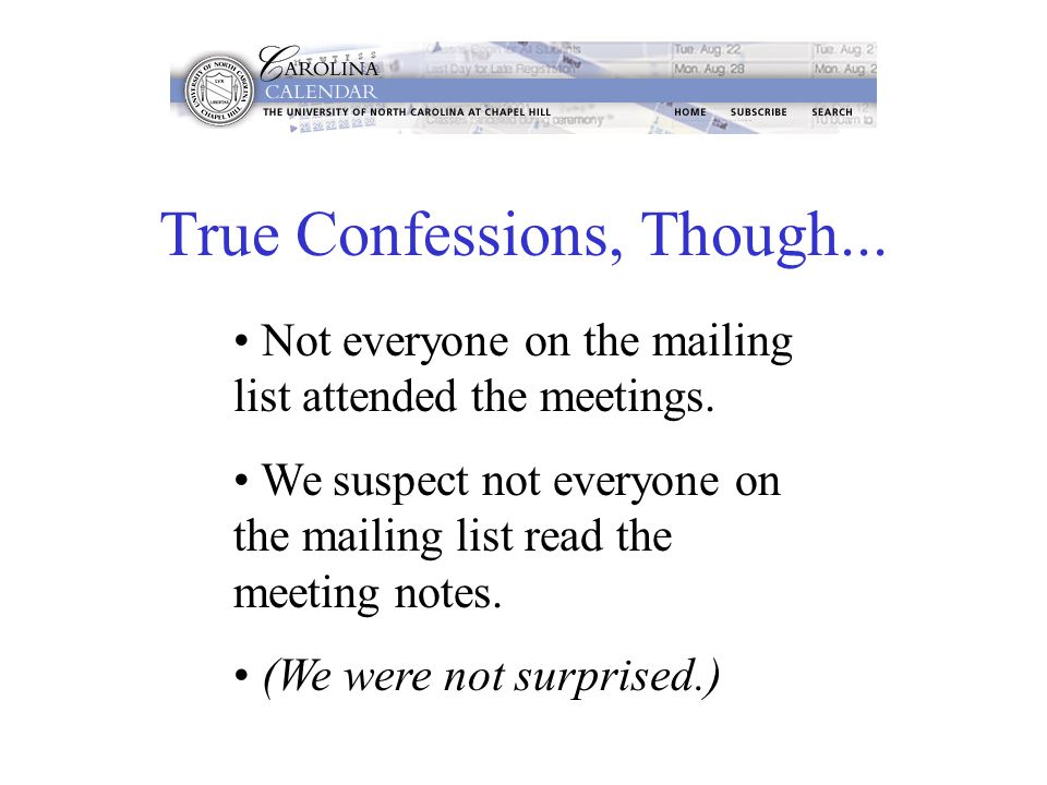 True Confessions, Though... Not everyone on the mailing list attended the meetings. We suspect not everyone on the mailing list read the meeting notes