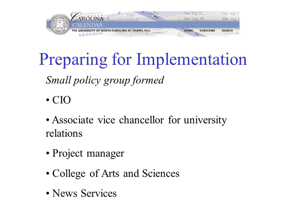 Preparing for Implementation Small policy group formed CIO Associate vice chancellor for university relations Project manager College of Arts and Sciences News Services