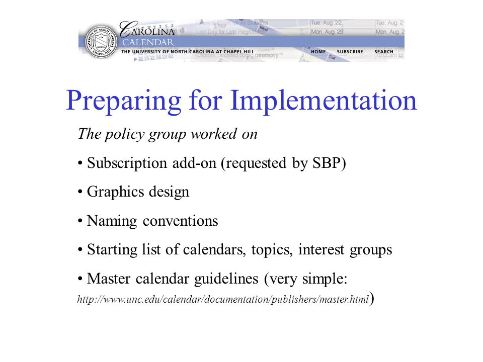Preparing for Implementation The policy group worked on Subscription add-on (requested by SBP) Graphics design Naming conventions Starting list of cal
