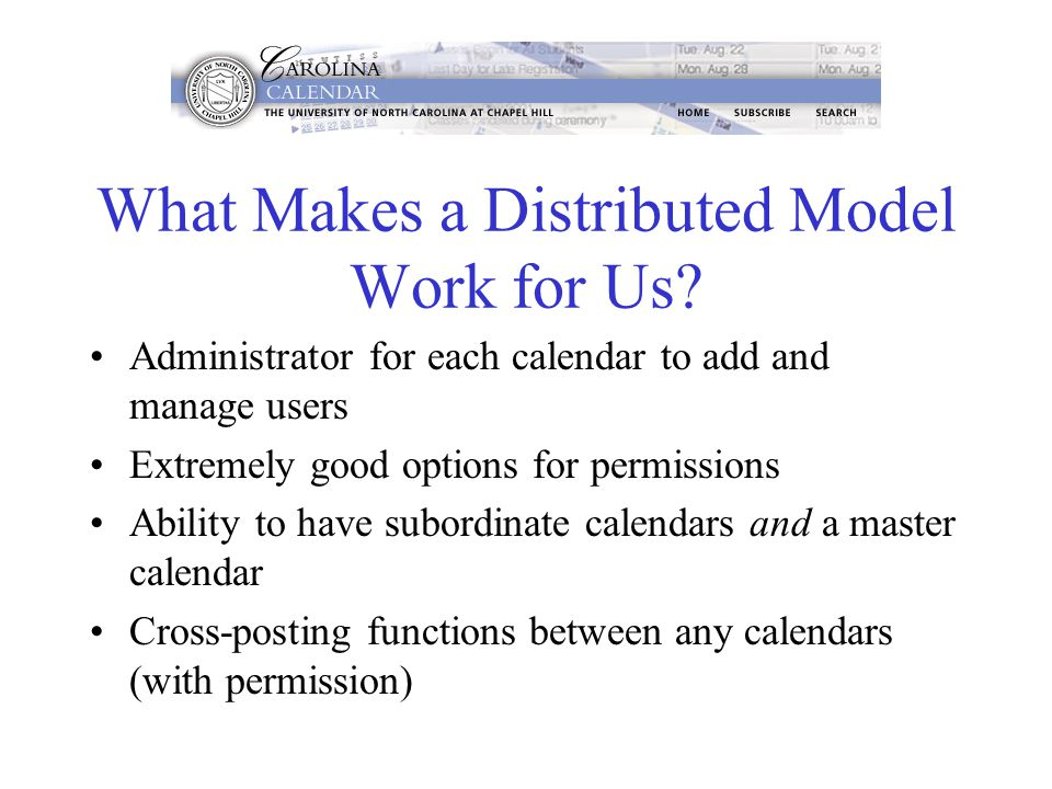 What Makes a Distributed Model Work for Us? Administrator for each calendar to add and manage users Extremely good options for permissions Ability to