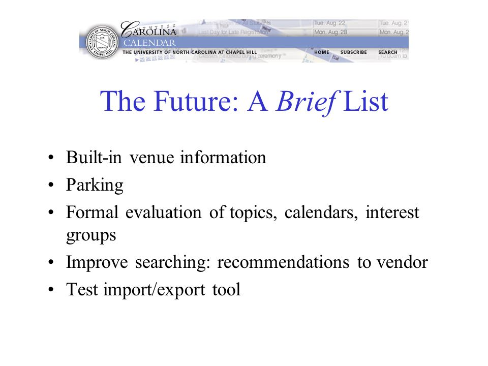 The Future: A Brief List Built-in venue information Parking Formal evaluation of topics, calendars, interest groups Improve searching: recommendations to vendor Test import/export tool