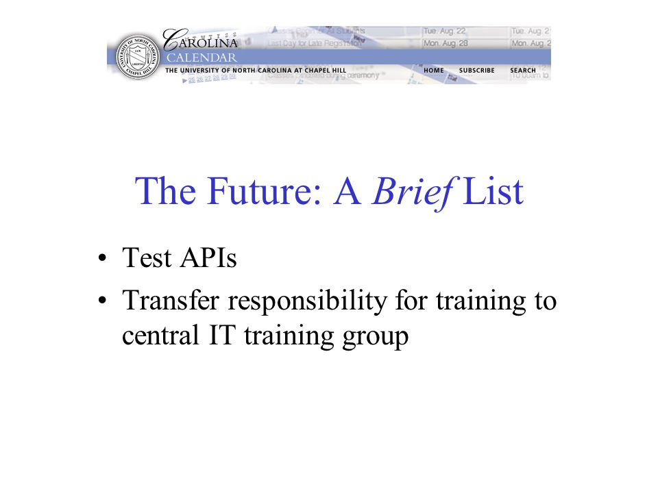 The Future: A Brief List Test APIs Transfer responsibility for training to central IT training group