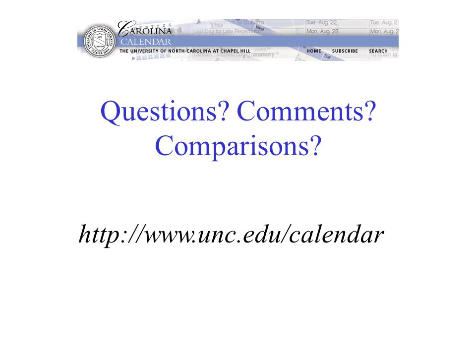 Questions Comments Comparisons http://www.unc.edu/calendar