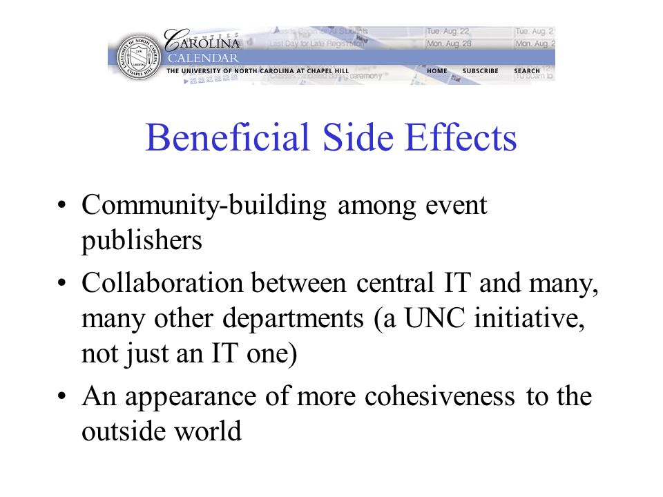 Beneficial Side Effects Community-building among event publishers Collaboration between central IT and many, many other departments (a UNC initiative,