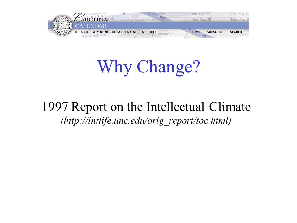 Why Change? 1997 Report on the Intellectual Climate (http://intlife.unc.edu/orig_report/toc.html)