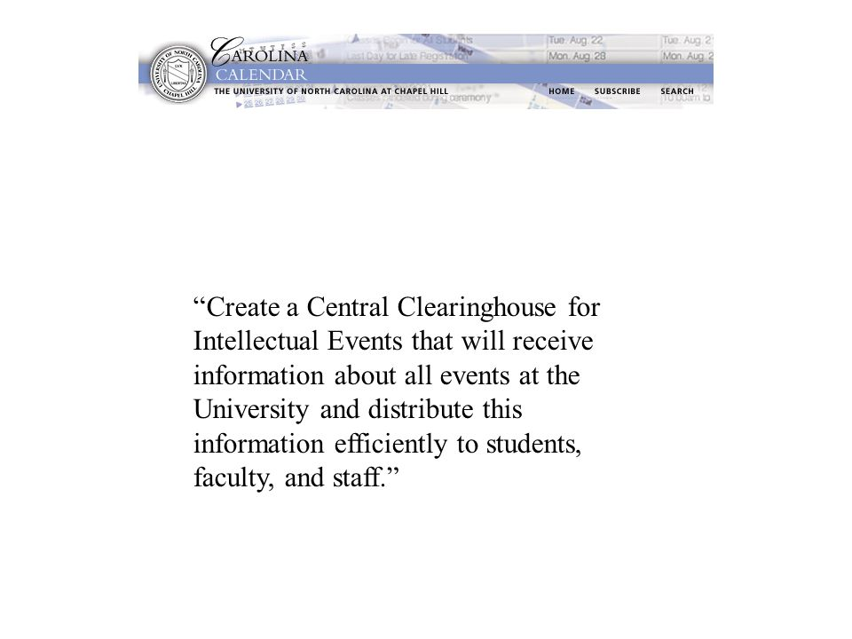 Create a Central Clearinghouse for Intellectual Events that will receive information about all events at the University and distribute this information efficiently to students, faculty, and staff.