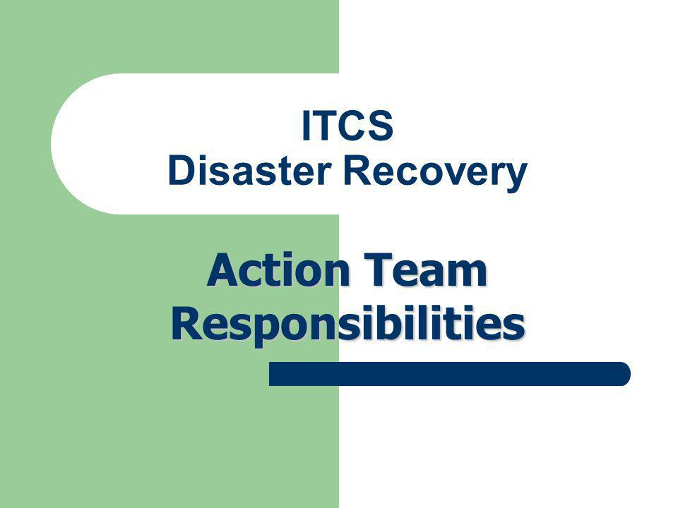 ITCS Disaster Recovery Action Team Responsibilities