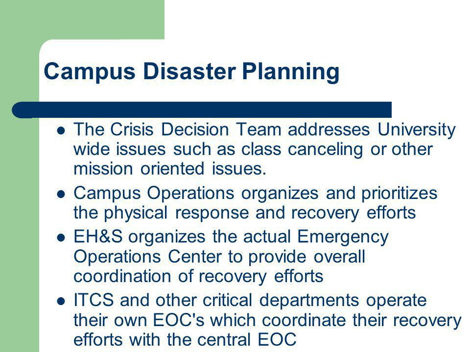 The Crisis Decision Team addresses University wide issues such as class canceling or other mission oriented issues. Campus Operations organizes and pr