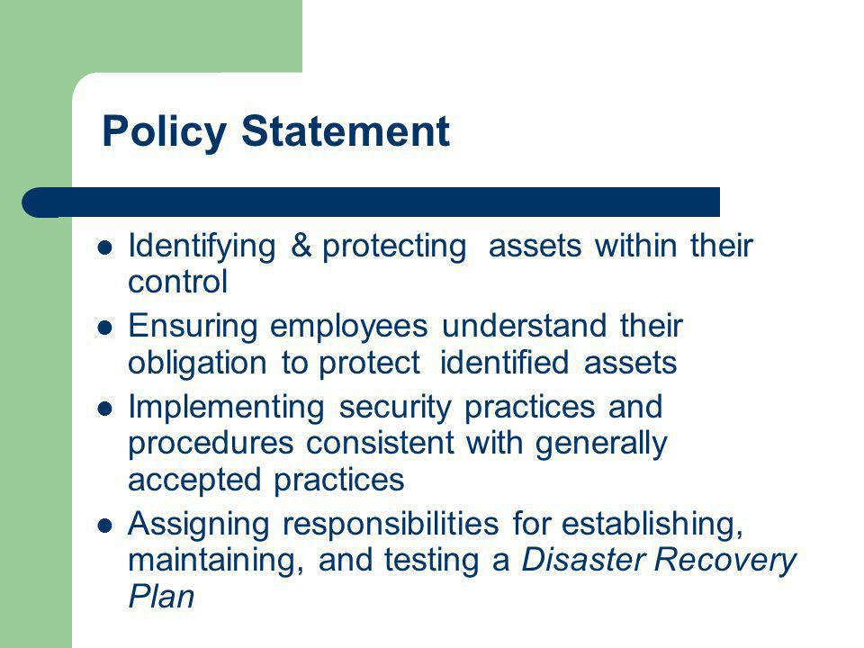 Policy Statement Identifying & protecting assets within their control Ensuring employees understand their obligation to protect identified assets Impl