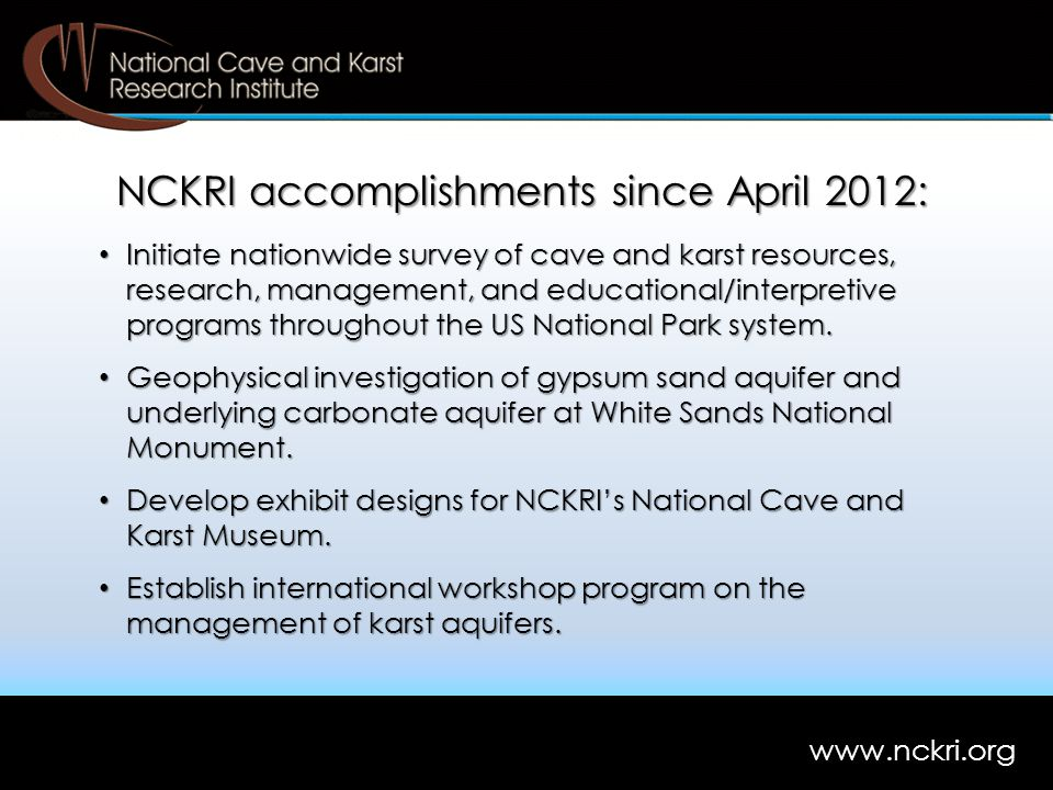 NCKRI accomplishments since April 2012: Initiate nationwide survey of cave and karst resources, research, management, and educational/interpretive programs throughout the US National Park system.