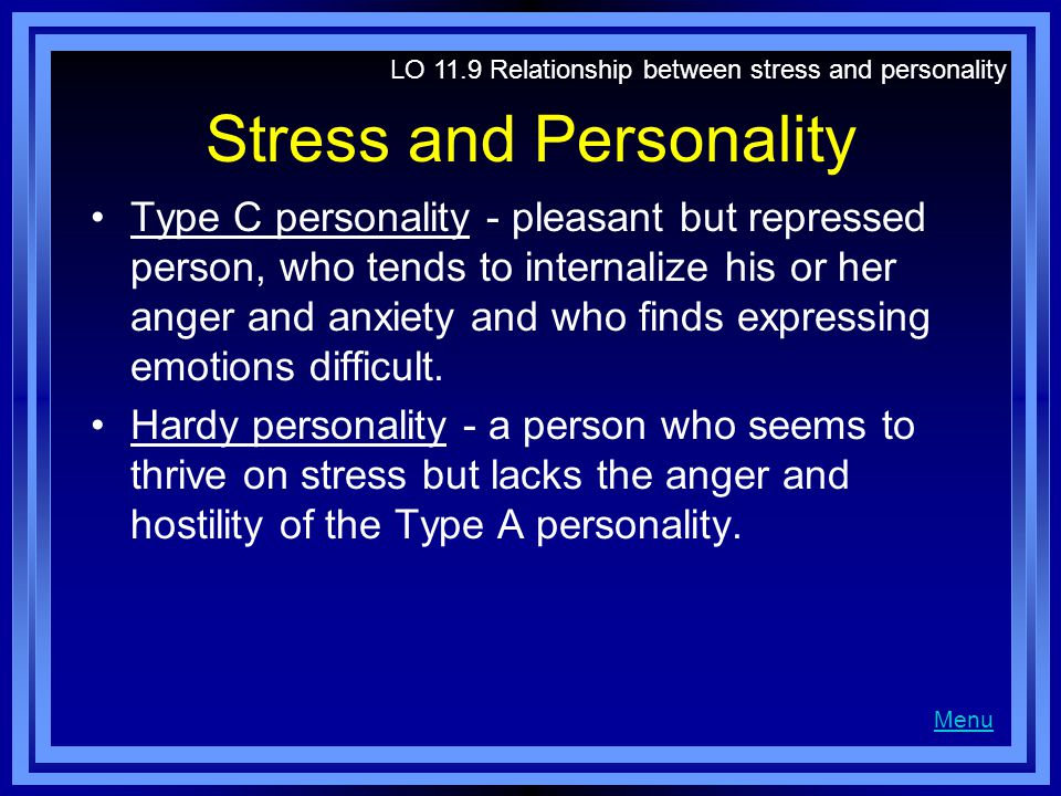 Stress and Personality Type C personality - pleasant but repressed person, who tends to internalize his or her anger and anxiety and who finds expressing emotions difficult.