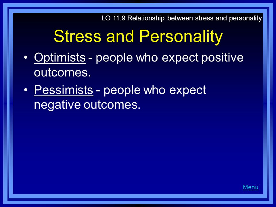 Stress and Personality Optimists - people who expect positive outcomes.