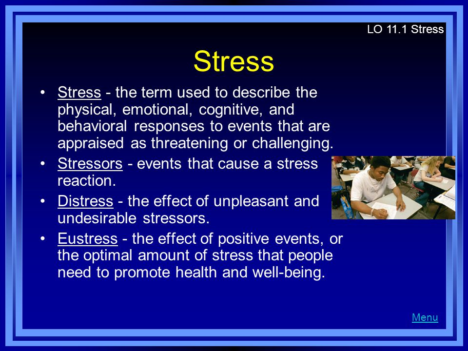 Stress Stress - the term used to describe the physical, emotional, cognitive, and behavioral responses to events that are appraised as threatening or challenging.