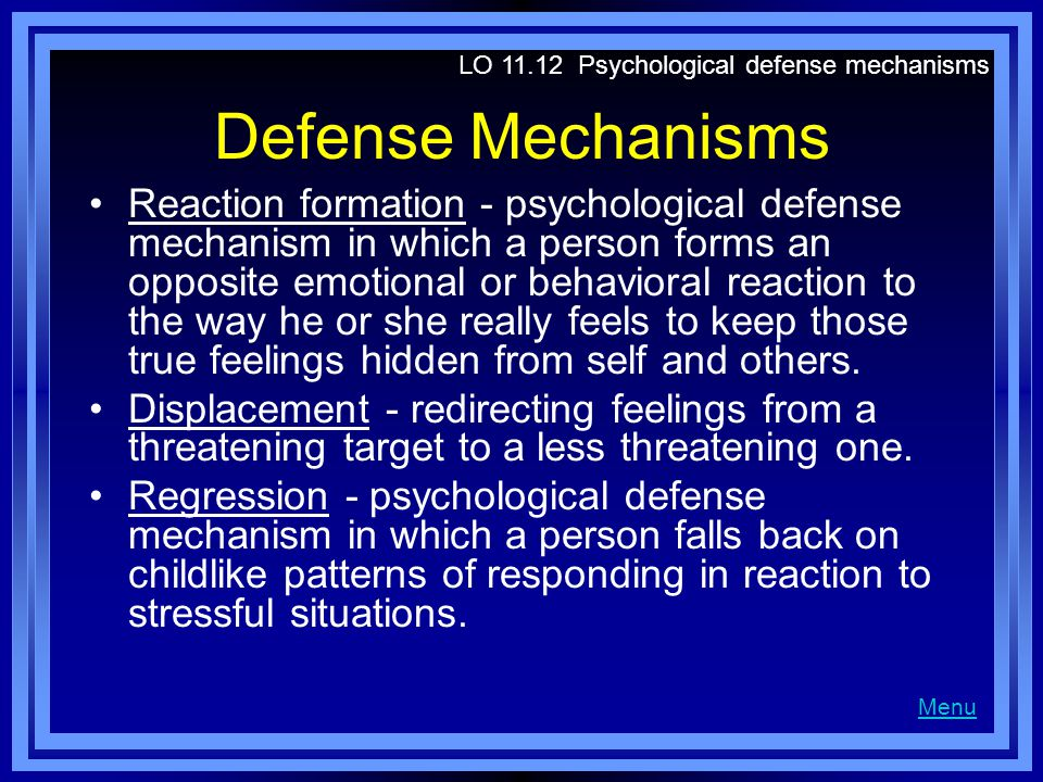 Defense Mechanisms Reaction formation - psychological defense mechanism in which a person forms an opposite emotional or behavioral reaction to the way he or she really feels to keep those true feelings hidden from self and others.
