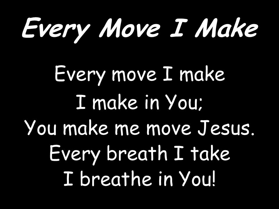 Every step I take I take in You, You are my way Jesus Every breath I take I breathe in You.