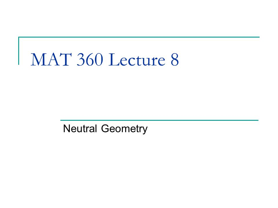 MAT 360 Lecture 8 Neutral Geometry