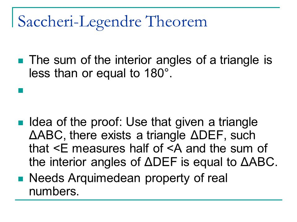 Saccheri-Legendre Theorem The sum of the interior angles of a triangle is less than or equal to 180°.