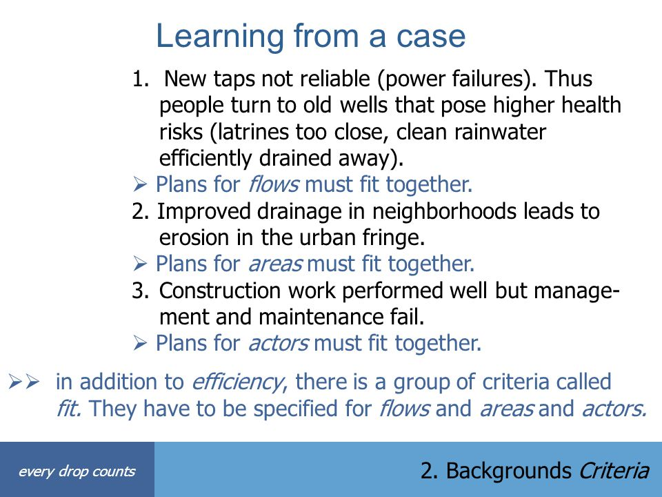 Learning from a case 1. New taps not reliable (power failures). Thus people turn to old wells that pose higher health risks (latrines too close, clean