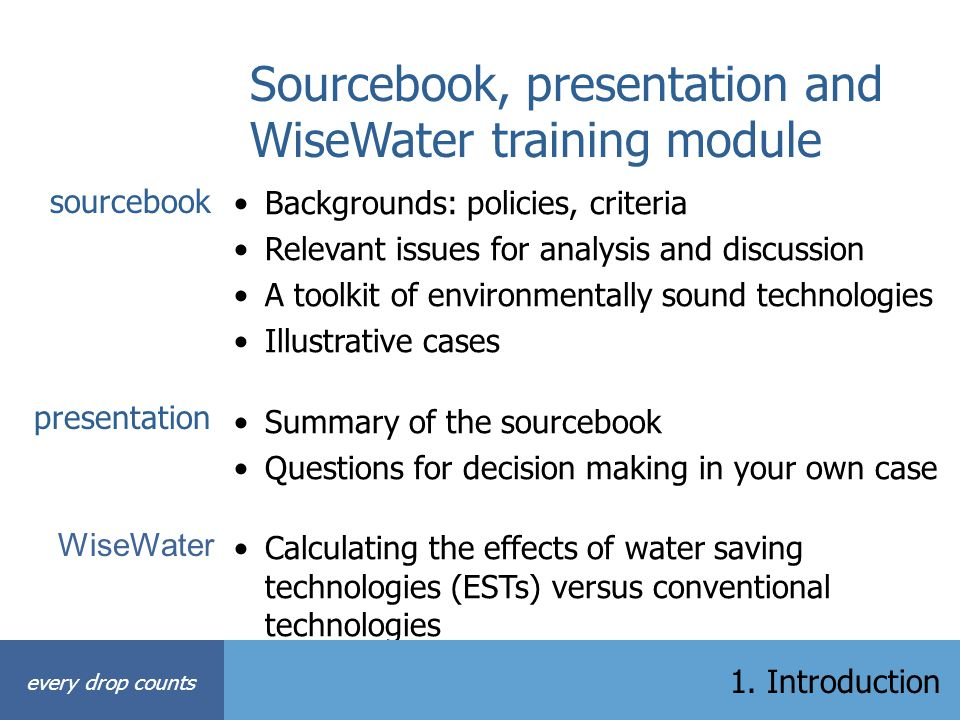 Sourcebook, presentation and WiseWater training module Backgrounds: policies, criteria Relevant issues for analysis and discussion A toolkit of enviro