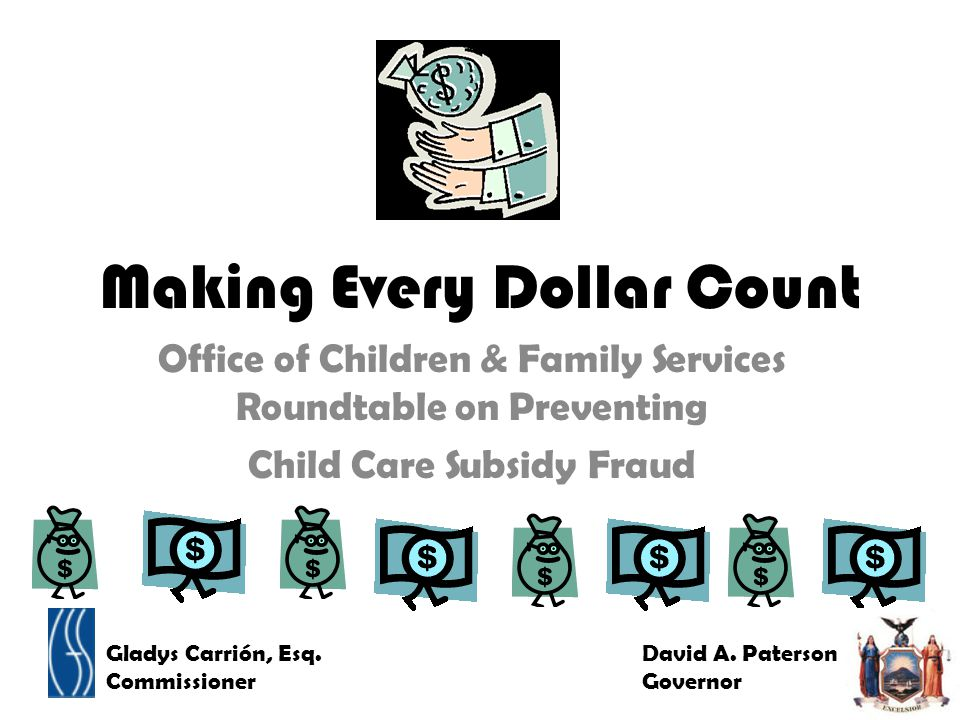 Making Every Dollar Count Office of Children & Family Services Roundtable on Preventing Child Care Subsidy Fraud Gladys Carrión, Esq.