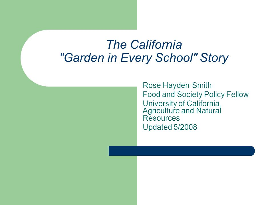 Acknowledgements The creation of this presentation would not have been possible without the assistance of Ann Evans, Delaine Eastin, Daniel Desmond, and the California Department of Education, Nutrition Services Division.