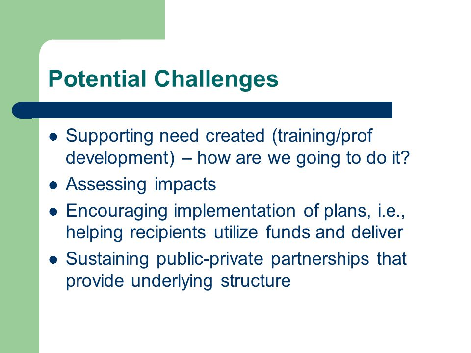 Potential Challenges Supporting need created (training/prof development) – how are we going to do it.
