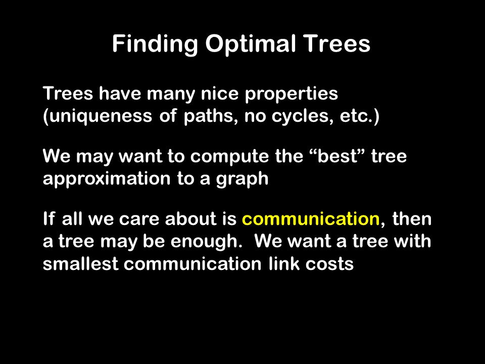 """Finding Optimal Trees Trees have many nice properties (uniqueness of paths, no cycles, etc.) We may want to compute the """"best"""" tree approximation to a"""