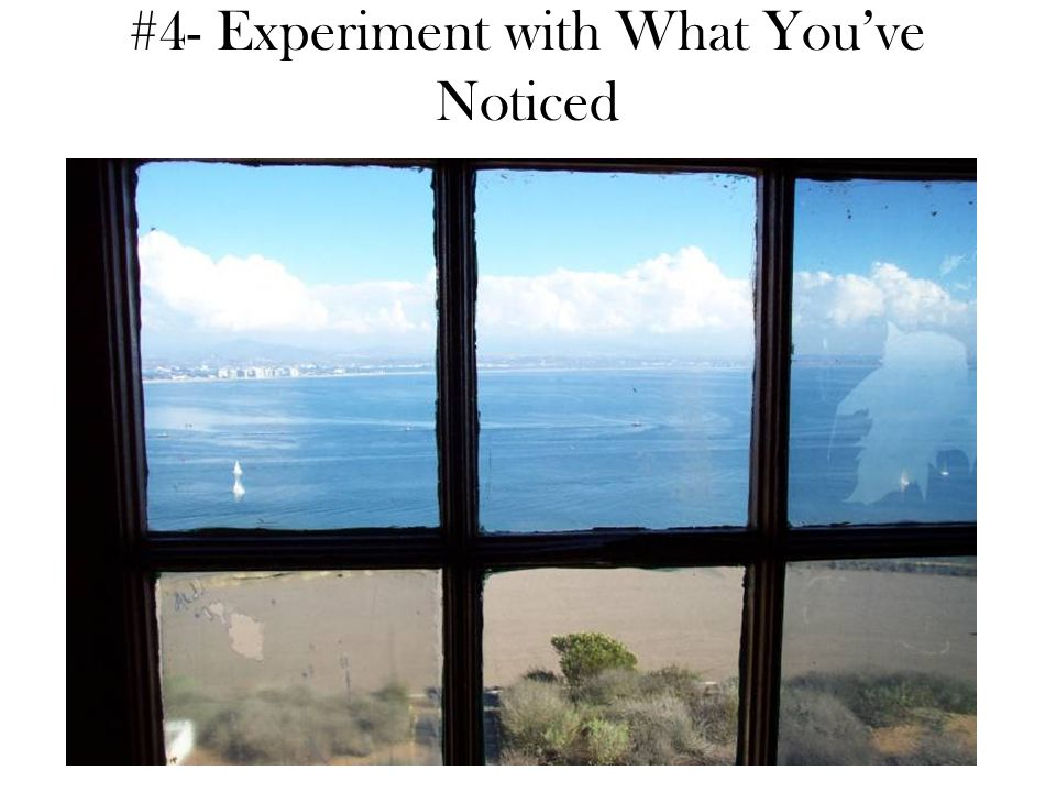 #4- Experiment with What You've Noticed