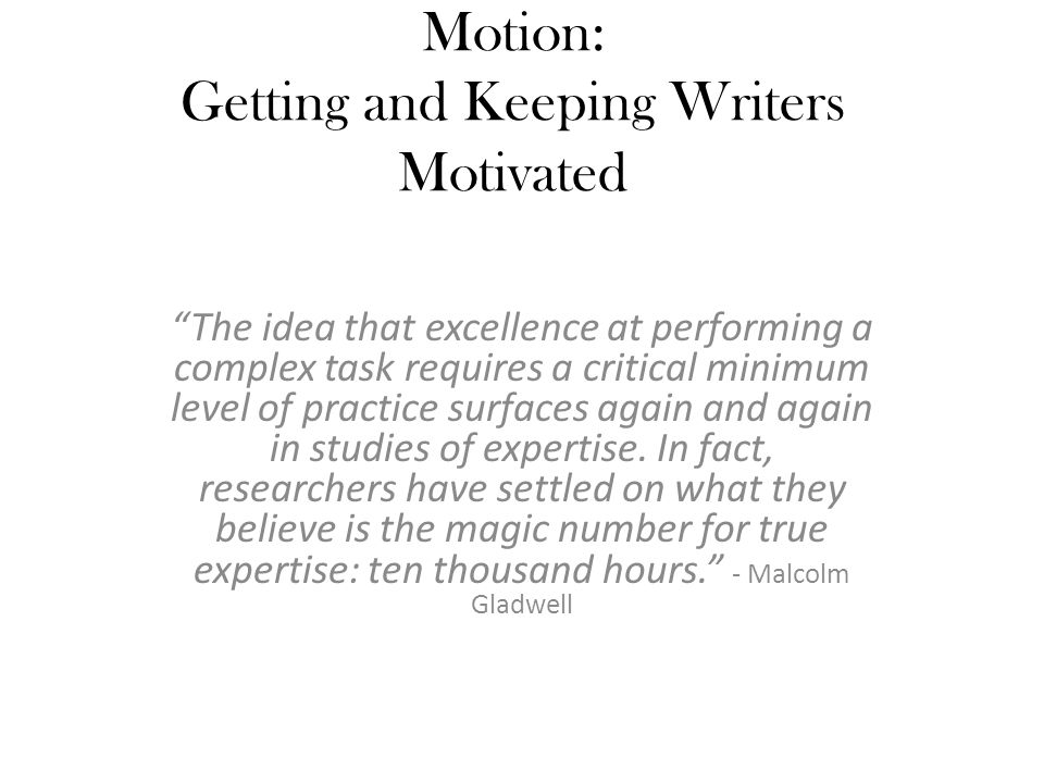 Strategies for 'Making Motion Work' Spill your words on the page Speak up and be heard Set time limits Generate momentum by talking Capture inspiration and information
