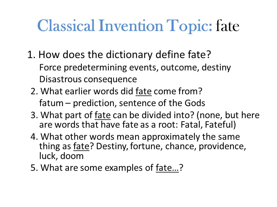 Classical Invention Topic: fate 1. How does the dictionary define fate.