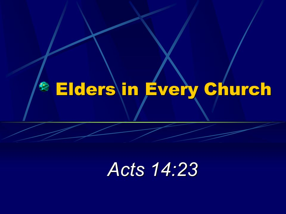 Elders in Every Church Acts 14:23
