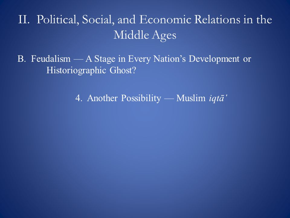 II. Political, Social, and Economic Relations in the Middle Ages B.