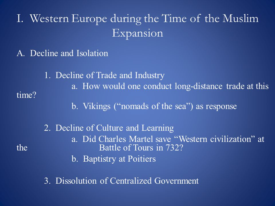 I. Western Europe during the Time of the Muslim Expansion A.