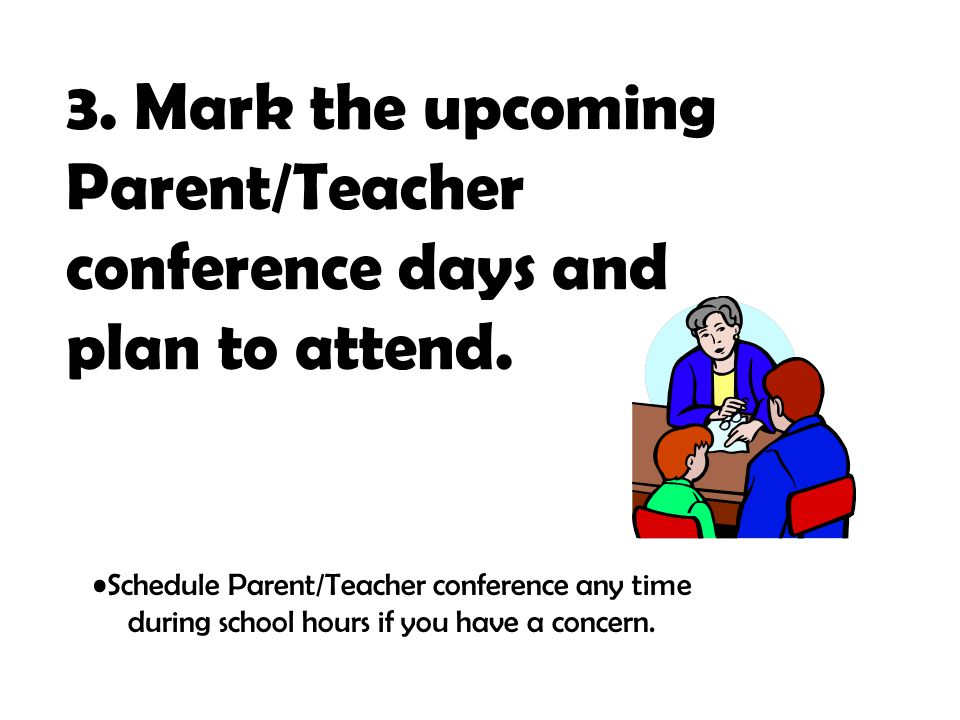 3. Mark the upcoming Parent/Teacher conference days and plan to attend.
