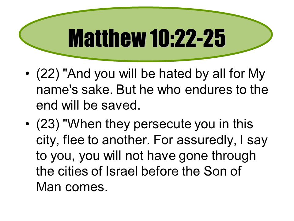 Matthew 10:22-25 (22) And you will be hated by all for My name s sake.