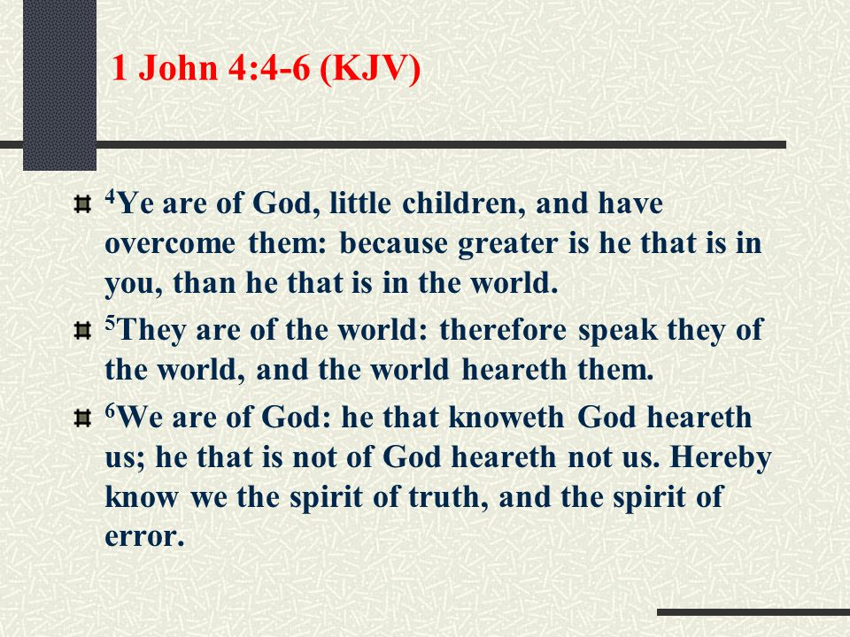 1 John 4:1-3 (KJV) 1 Beloved, believe not every spirit, but try the spirits whether they are of God: because many false prophets are gone out into the world.