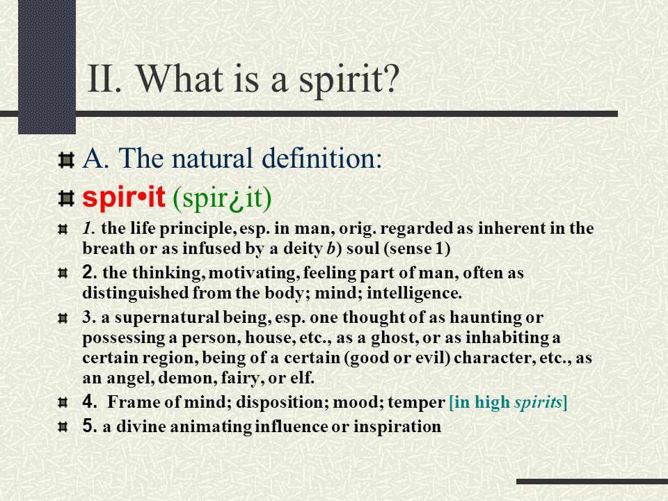 II.What is a spirit. A. The natural definition: spirit (spir ¿ it) 1.